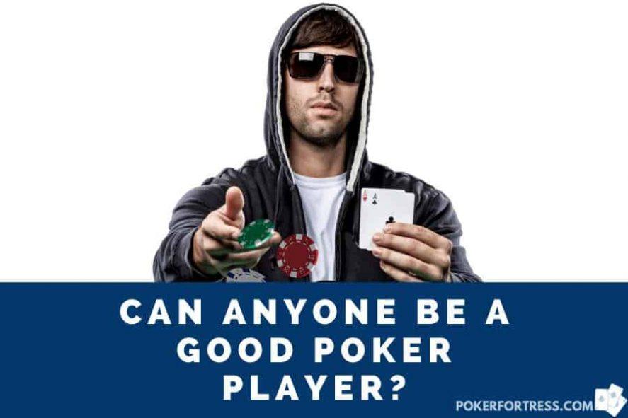 siapa pun bisa menjadi pemain poker yang baik